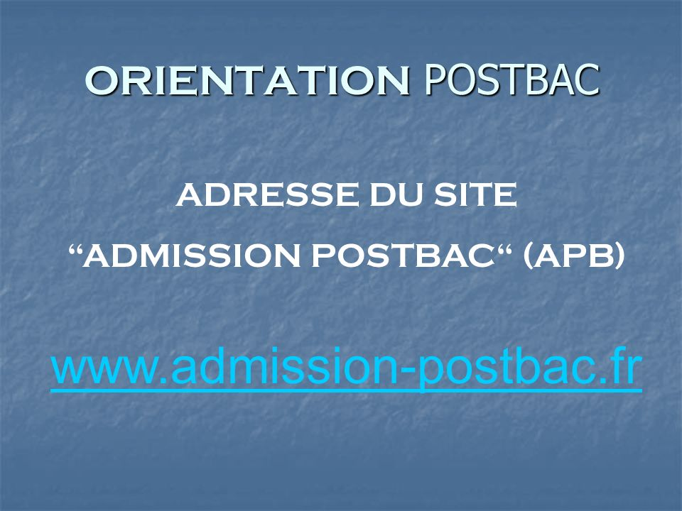 ORIENTATION POSTBAC ADRESSE DU SITE ADMISSION POSTBAC (APB) www.admission-postbac.fr