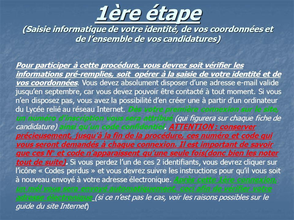 1ère étape (Saisie informatique de votre identité, de vos coordonnées et de lensemble de vos candidatures) Pour participer à cette procédure, vous dev