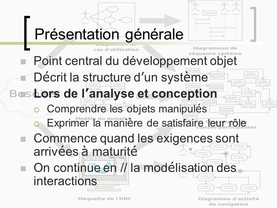 Présentation générale Point central du développement objet D é crit la structure d un syst è me Lors de l analyse et conception Comprendre les objets