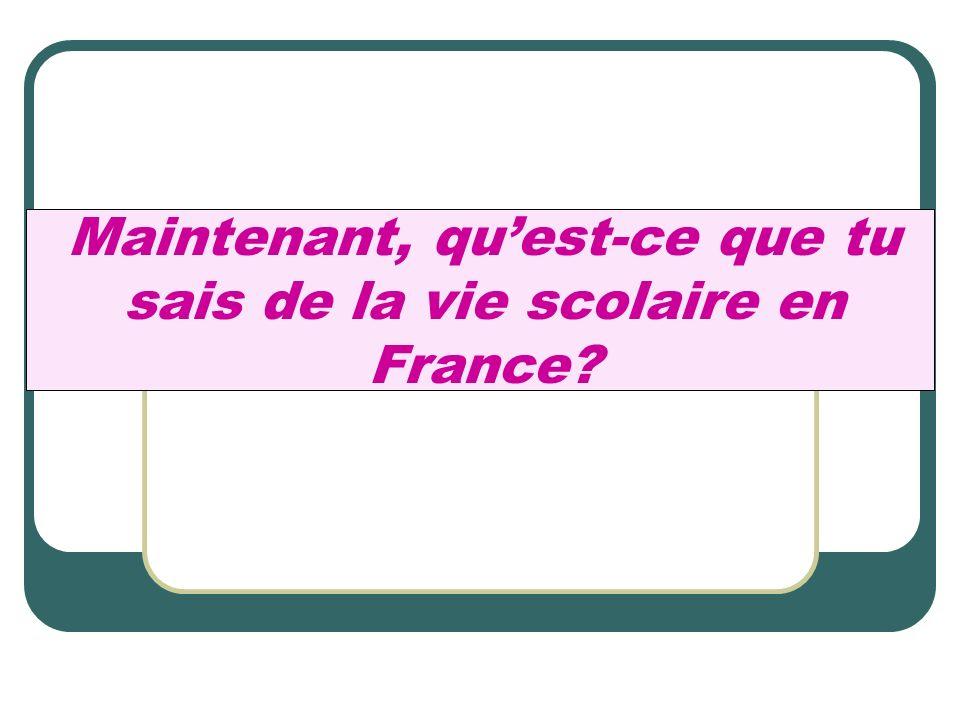 Maintenant, quest-ce que tu sais de la vie scolaire en France