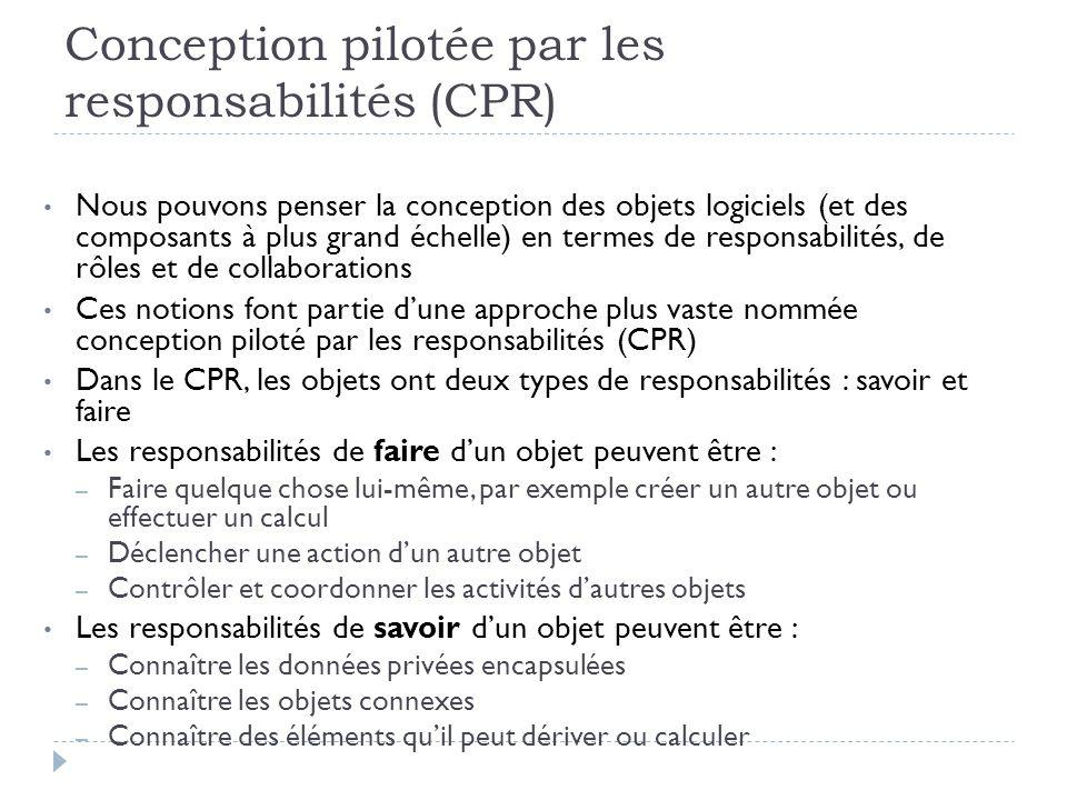 Conception pilotée par les responsabilités (CPR) Nous pouvons penser la conception des objets logiciels (et des composants à plus grand échelle) en te