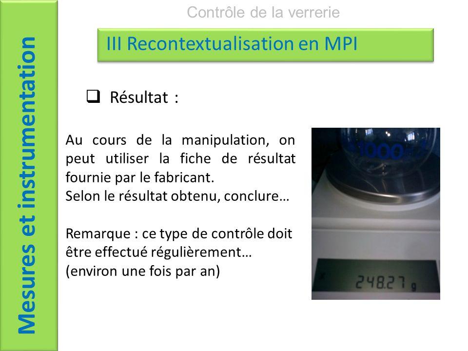 Mesures et instrumentation Contrôle de la verrerie III Recontextualisation en MPI Résultat : Au cours de la manipulation, on peut utiliser la fiche de résultat fournie par le fabricant.