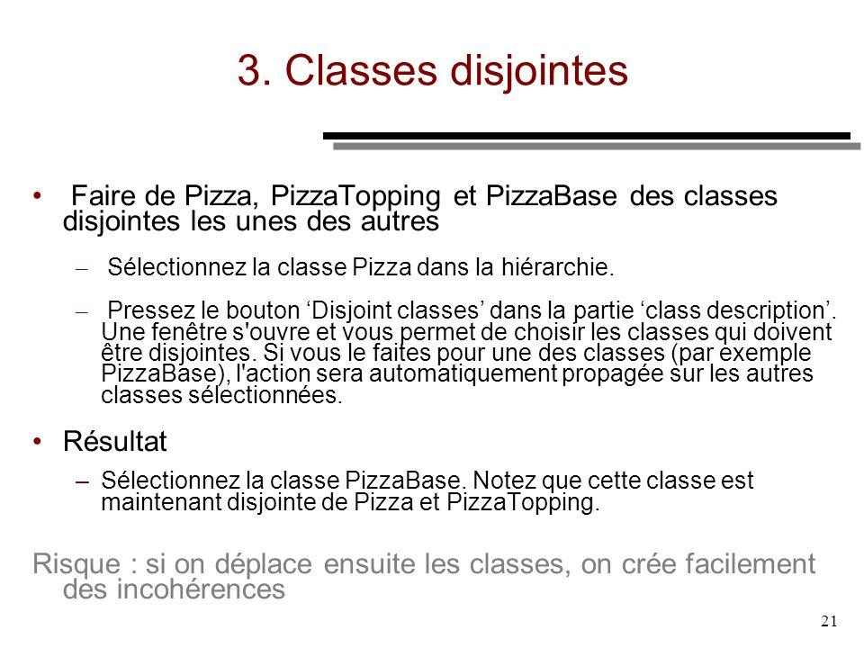 21 3. Classes disjointes Faire de Pizza, PizzaTopping et PizzaBase des classes disjointes les unes des autres – Sélectionnez la classe Pizza dans la h