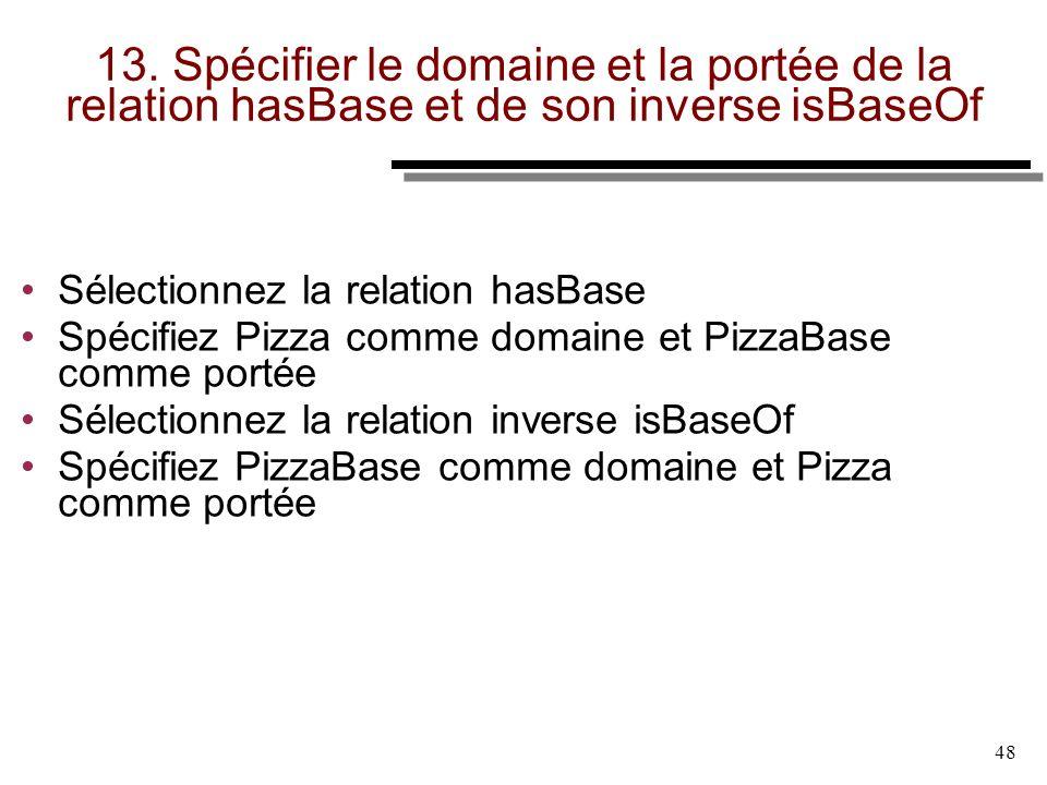 48 13. Spécifier le domaine et la portée de la relation hasBase et de son inverse isBaseOf Sélectionnez la relation hasBase Spécifiez Pizza comme doma