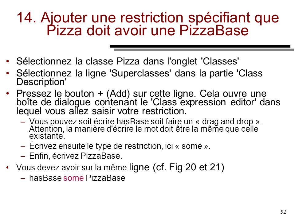 52 14. Ajouter une restriction spécifiant que Pizza doit avoir une PizzaBase Sélectionnez la classe Pizza dans l'onglet 'Classes' Sélectionnez la lign