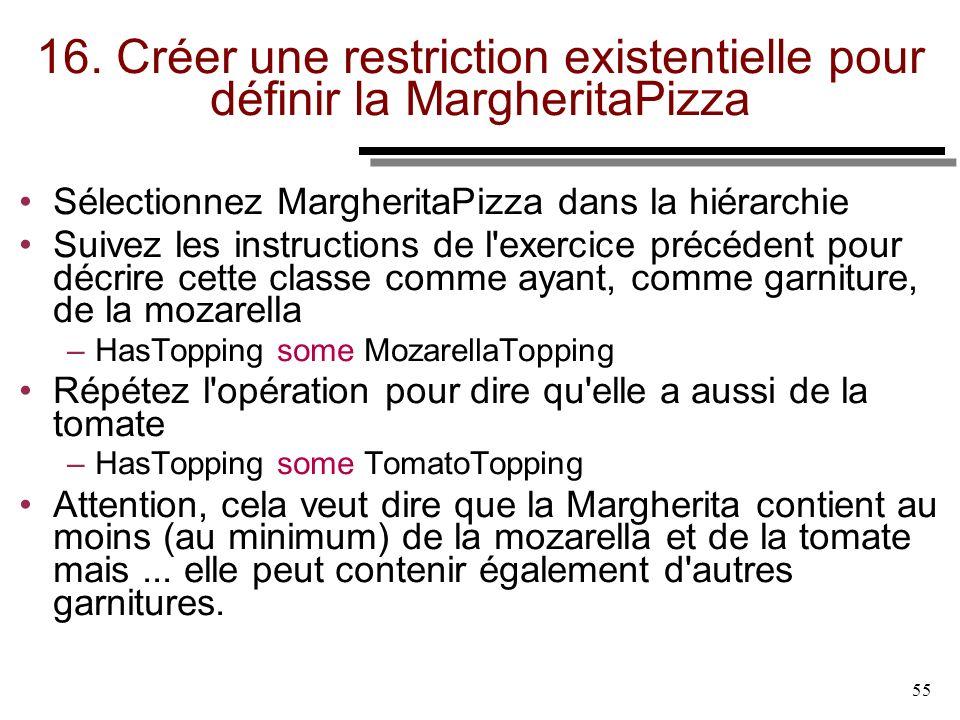 55 16. Créer une restriction existentielle pour définir la MargheritaPizza Sélectionnez MargheritaPizza dans la hiérarchie Suivez les instructions de