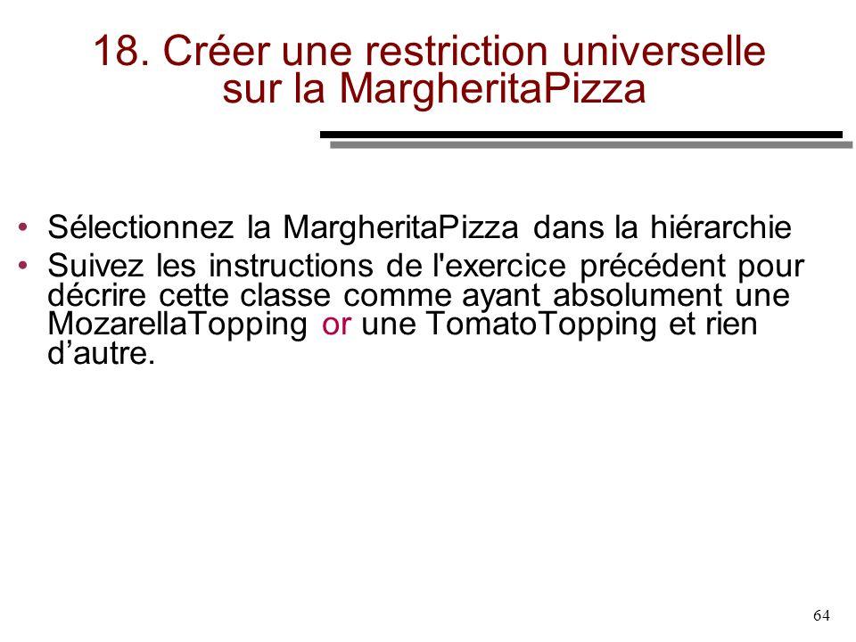 64 18. Créer une restriction universelle sur la MargheritaPizza Sélectionnez la MargheritaPizza dans la hiérarchie Suivez les instructions de l'exerci