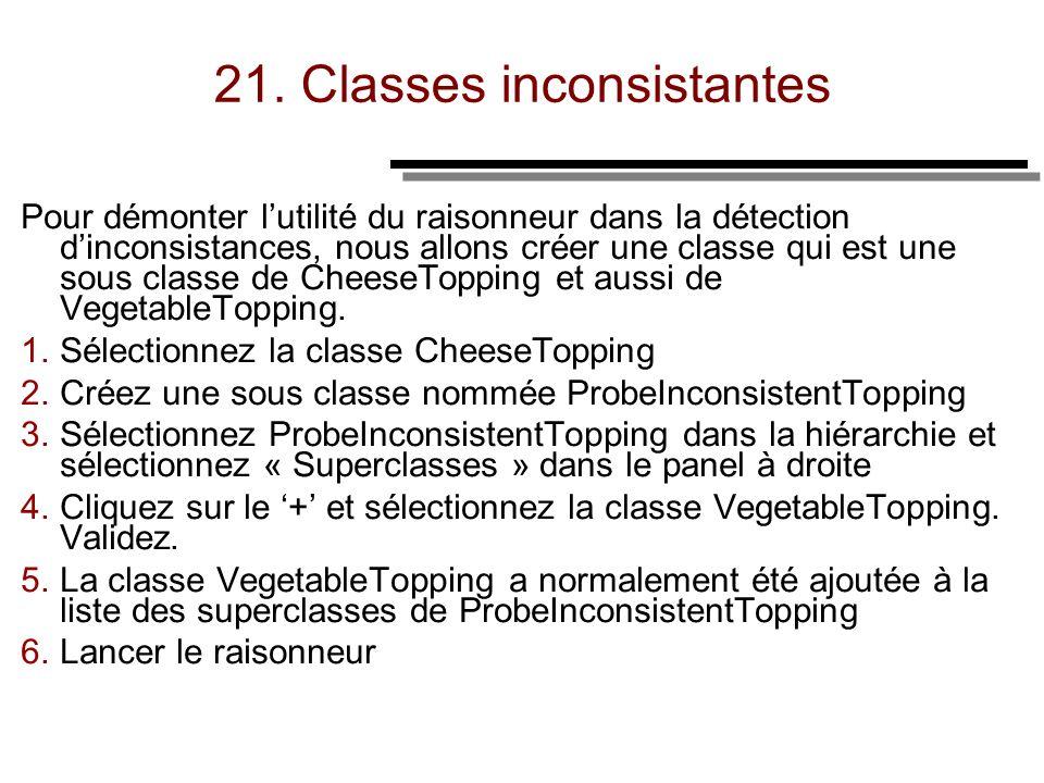21. Classes inconsistantes Pour démonter lutilité du raisonneur dans la détection dinconsistances, nous allons créer une classe qui est une sous class