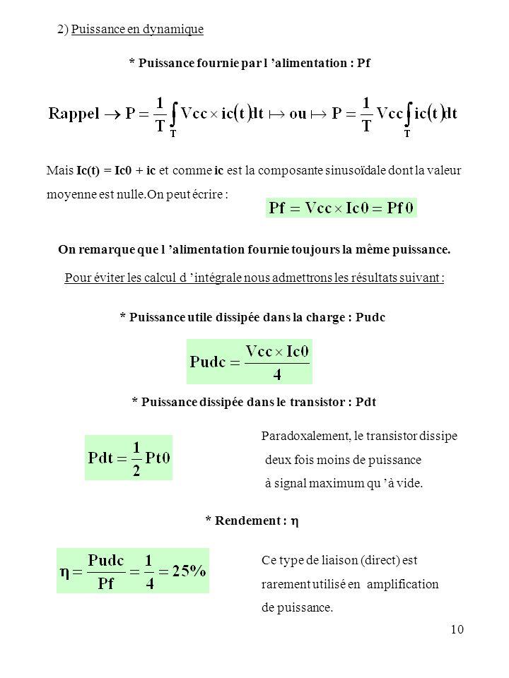10 * Puissance utile dissipée dans la charge : Pudc 2) Puissance en dynamique * Puissance fournie par l alimentation : Pf Mais Ic(t) = Ic0 + ic et com