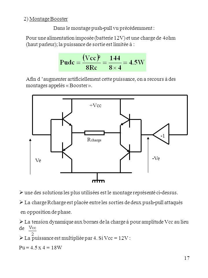 17 2) Montage Booster Dans le montage push-pull vu précédemment : Pour une alimentation imposée (batterie 12V) et une charge de 4ohm (haut parleur); l