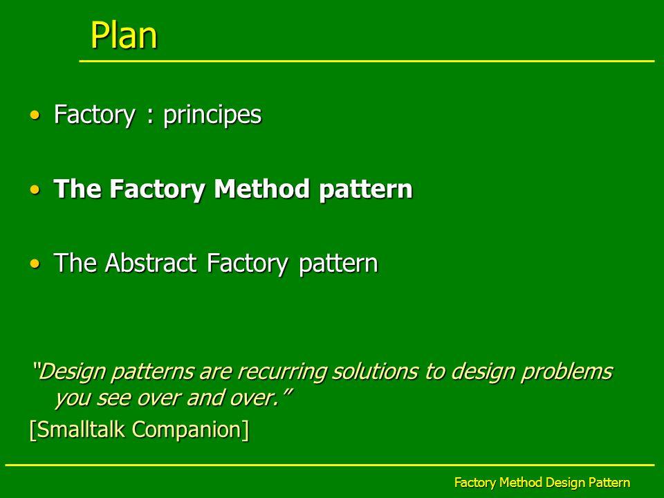 Factory Method Design Pattern Factory Method: diagramme de classe II Invocation de la factory method createDocument() qui est responsable de la construction des objetsInvocation de la factory method createDocument() qui est responsable de la construction des objets factory method