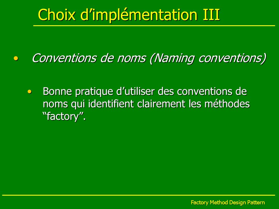 Factory Method Design Pattern Choix dimplémentation III Conventions de noms (Naming conventions)Conventions de noms (Naming conventions) Bonne pratiqu