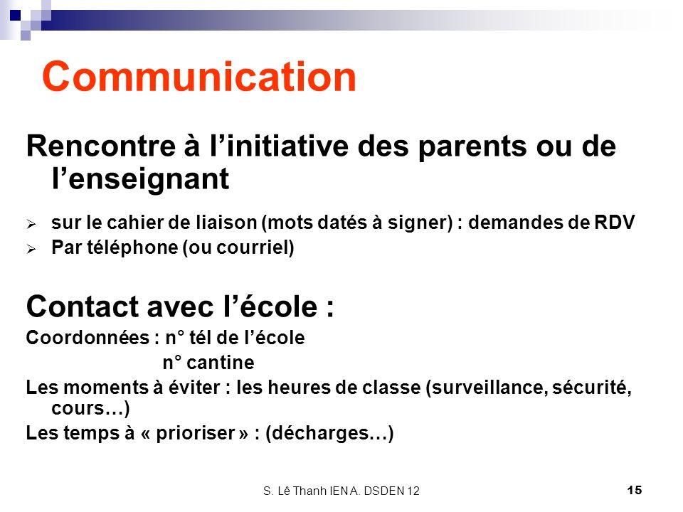 S. Lê Thanh IEN A. DSDEN 12 Communication Rencontre à linitiative des parents ou de lenseignant sur le cahier de liaison (mots datés à signer) : deman