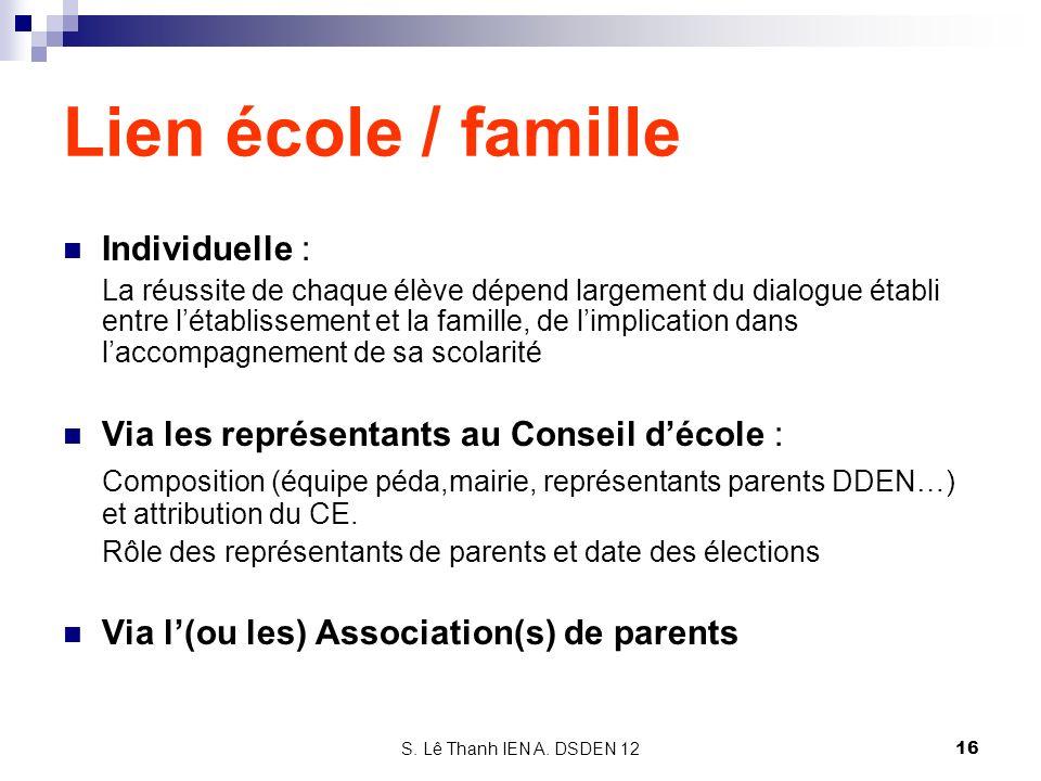 S. Lê Thanh IEN A. DSDEN 12 Lien école / famille Individuelle : La réussite de chaque élève dépend largement du dialogue établi entre létablissement e