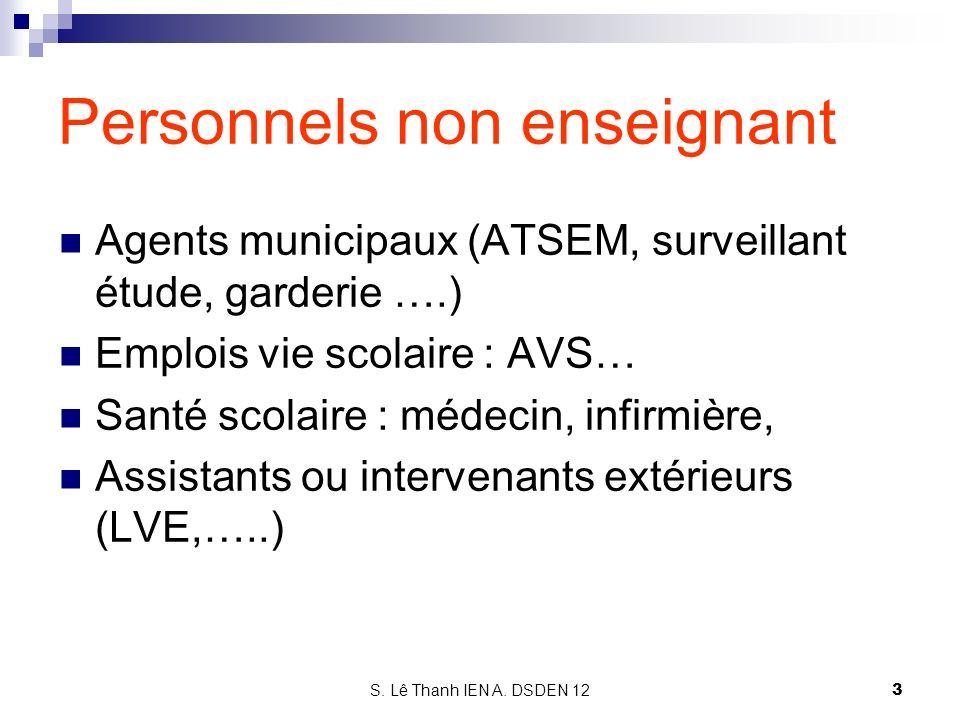 Personnels non enseignant Agents municipaux (ATSEM, surveillant étude, garderie ….) Emplois vie scolaire : AVS… Santé scolaire : médecin, infirmière,