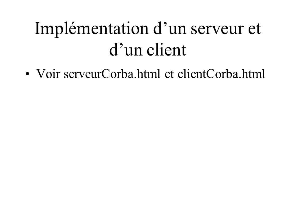 Implémentation dun serveur et dun client Voir serveurCorba.html et clientCorba.html