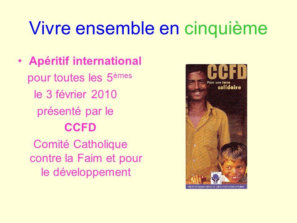 Vivre ensemble en cinquième Apéritif international pour toutes les 5 èmes le 3 février 2010 présenté par le CCFD Comité Catholique contre la Faim et p