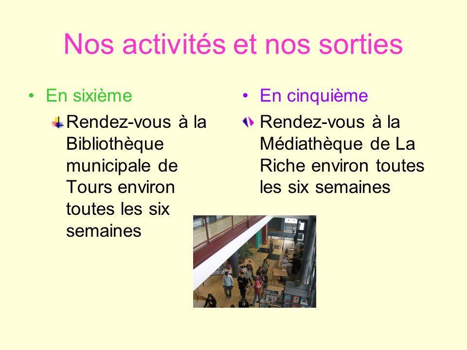 Nos activités et nos sorties En sixième Rendez-vous à la Bibliothèque municipale de Tours environ toutes les six semaines En cinquième Rendez-vous à l