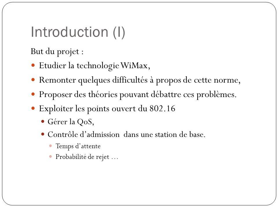 Introduction (I) But du projet : Etudier la technologie WiMax, Remonter quelques difficultés à propos de cette norme, Proposer des théories pouvant débattre ces problèmes.