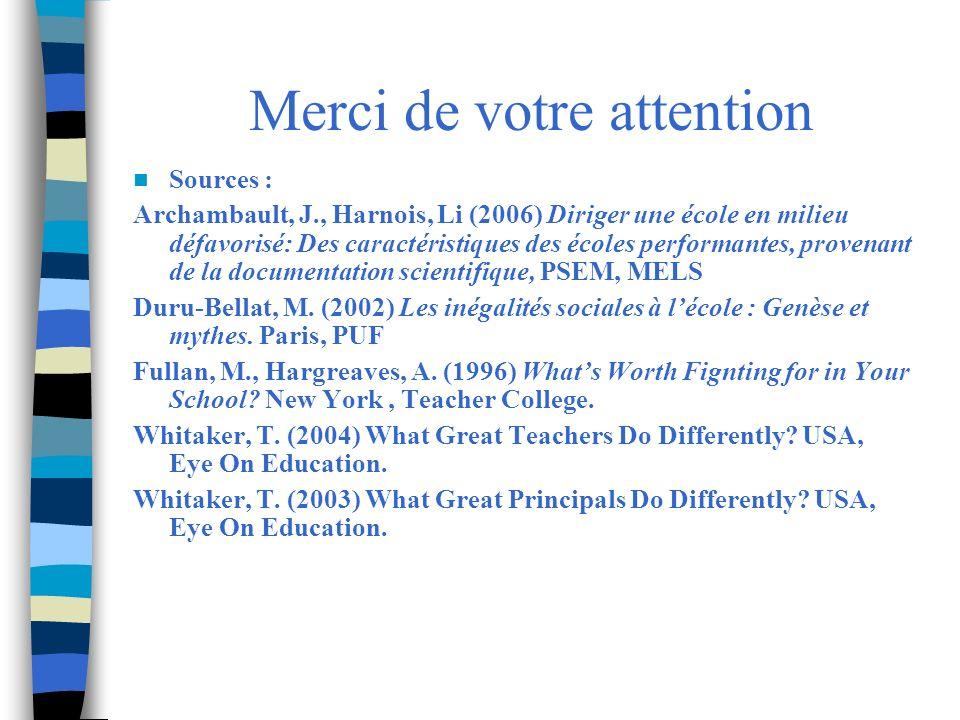 Merci de votre attention Sources : Archambault, J., Harnois, Li (2006) Diriger une école en milieu défavorisé: Des caractéristiques des écoles perform