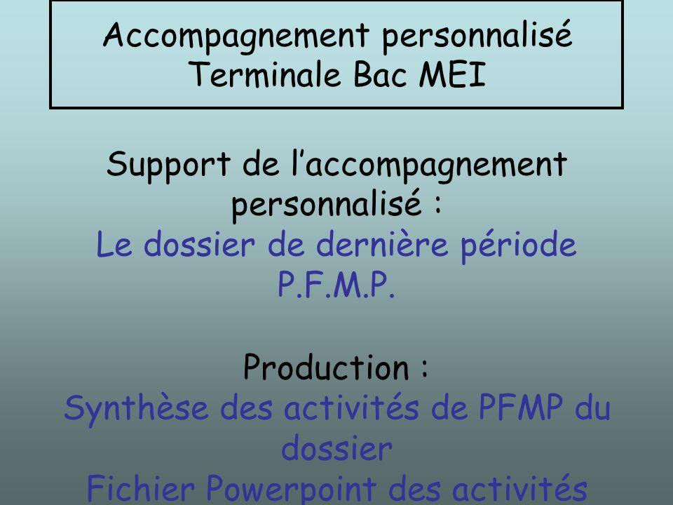 Accompagnement personnalisé Terminale Bac MEI Support de laccompagnement personnalisé : Le dossier de dernière période P.F.M.P. Production : Synthèse