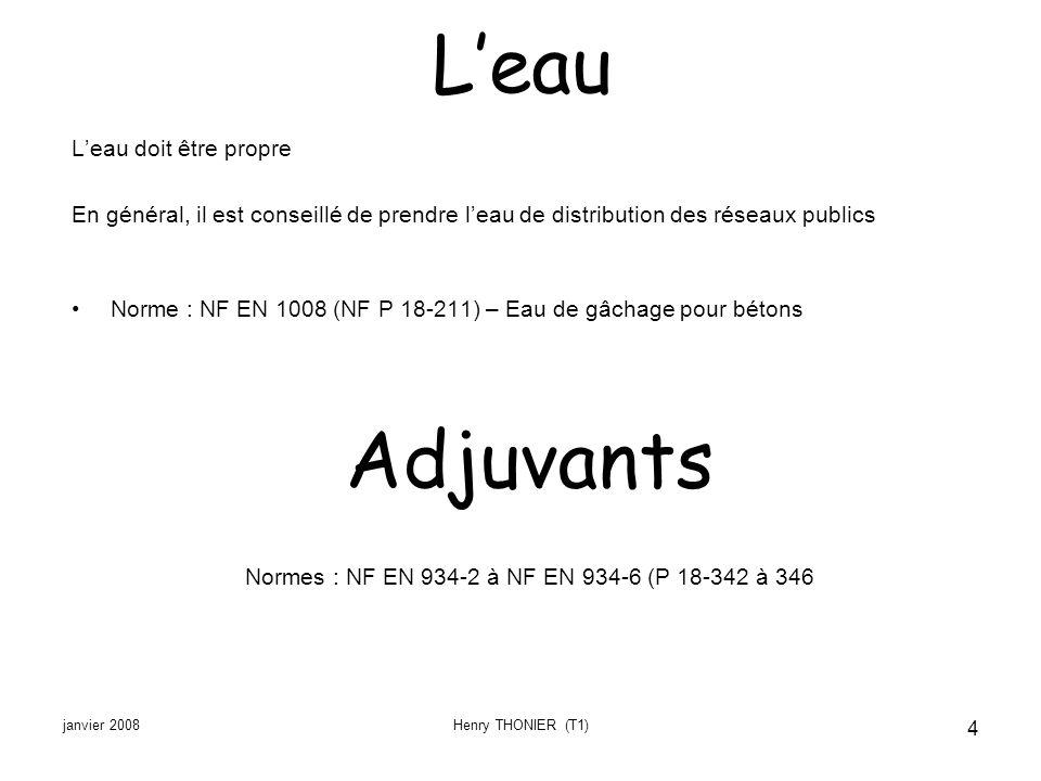 janvier 2008Henry THONIER (T1) 4 Leau Leau doit être propre En général, il est conseillé de prendre leau de distribution des réseaux publics Norme : N