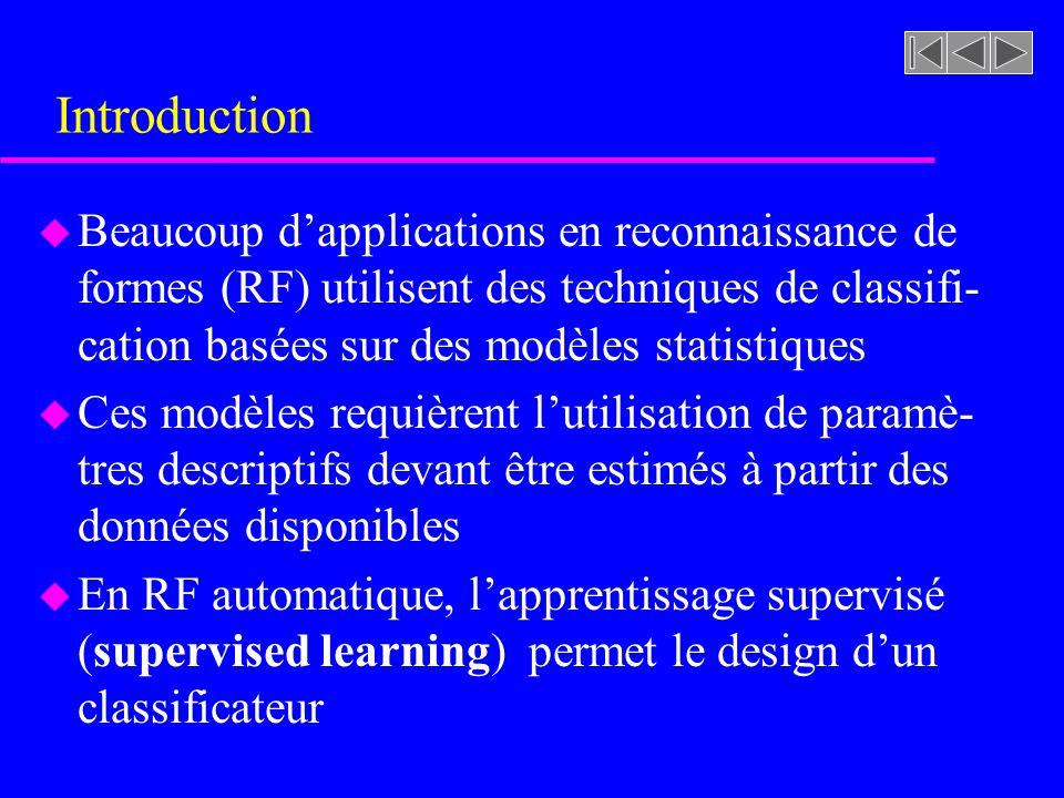 Introduction u Beaucoup dapplications en reconnaissance de formes (RF) utilisent des techniques de classifi- cation basées sur des modèles statistique