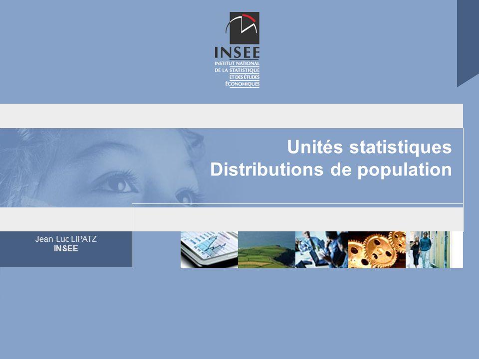 Jean-Luc LIPATZ INSEE Unités statistiques Distributions de population
