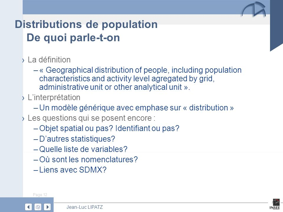 Page 12 Jean-Luc LIPATZ Distributions de population De quoi parle-t-on La définition –« Geographical distribution of people, including population char