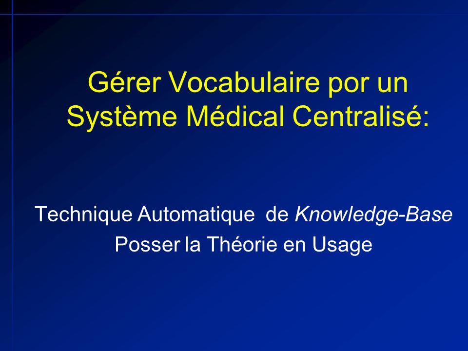 Gérer Vocabulaire por un Système Médical Centralisé: Technique Automatique de Knowledge-Base Posser la Théorie en Usage