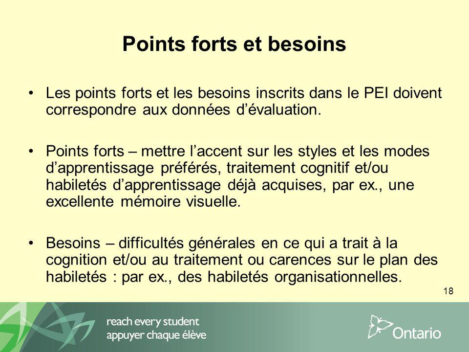 18 Points forts et besoins Les points forts et les besoins inscrits dans le PEI doivent correspondre aux données dévaluation.