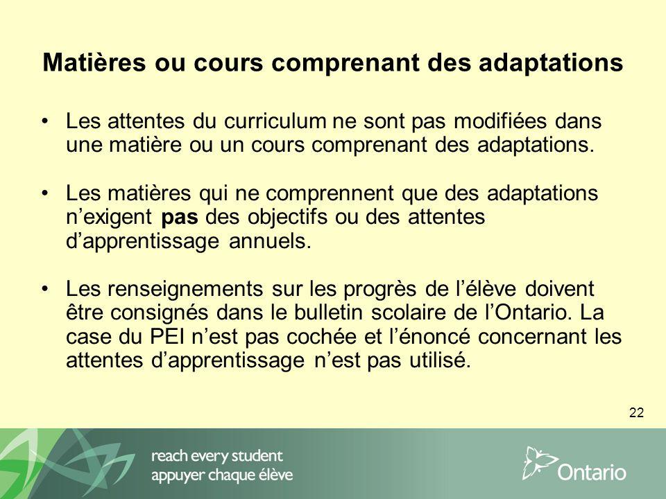 22 Matières ou cours comprenant des adaptations Les attentes du curriculum ne sont pas modifiées dans une matière ou un cours comprenant des adaptations.