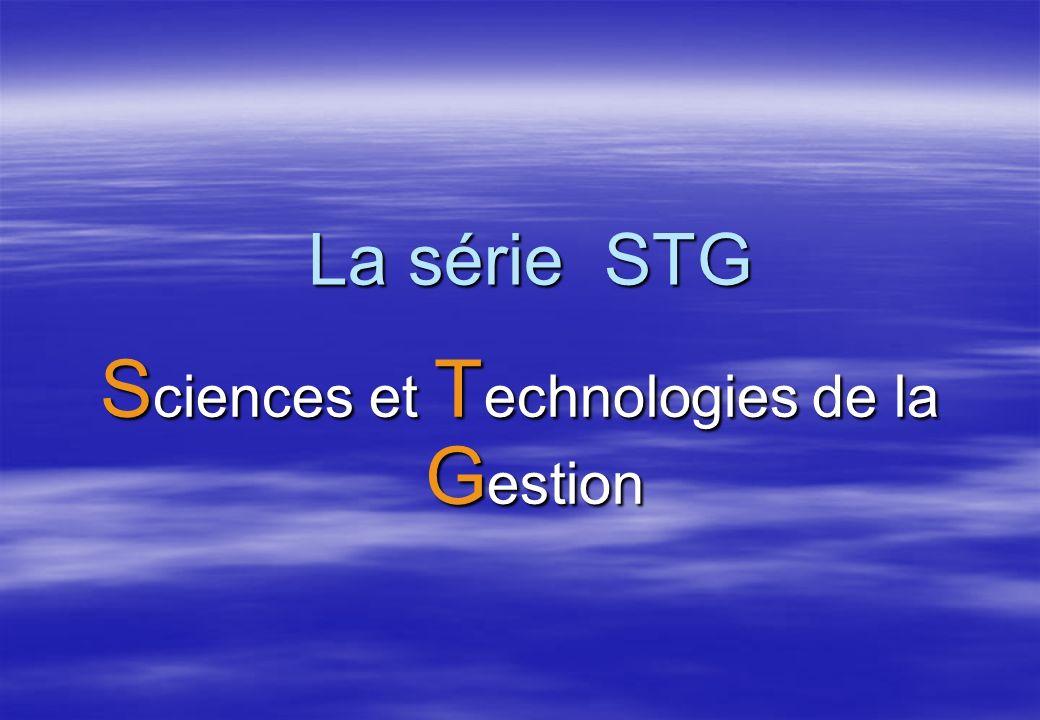 La série STG S ciences S ciences et et T echnologies T echnologies de la G estion
