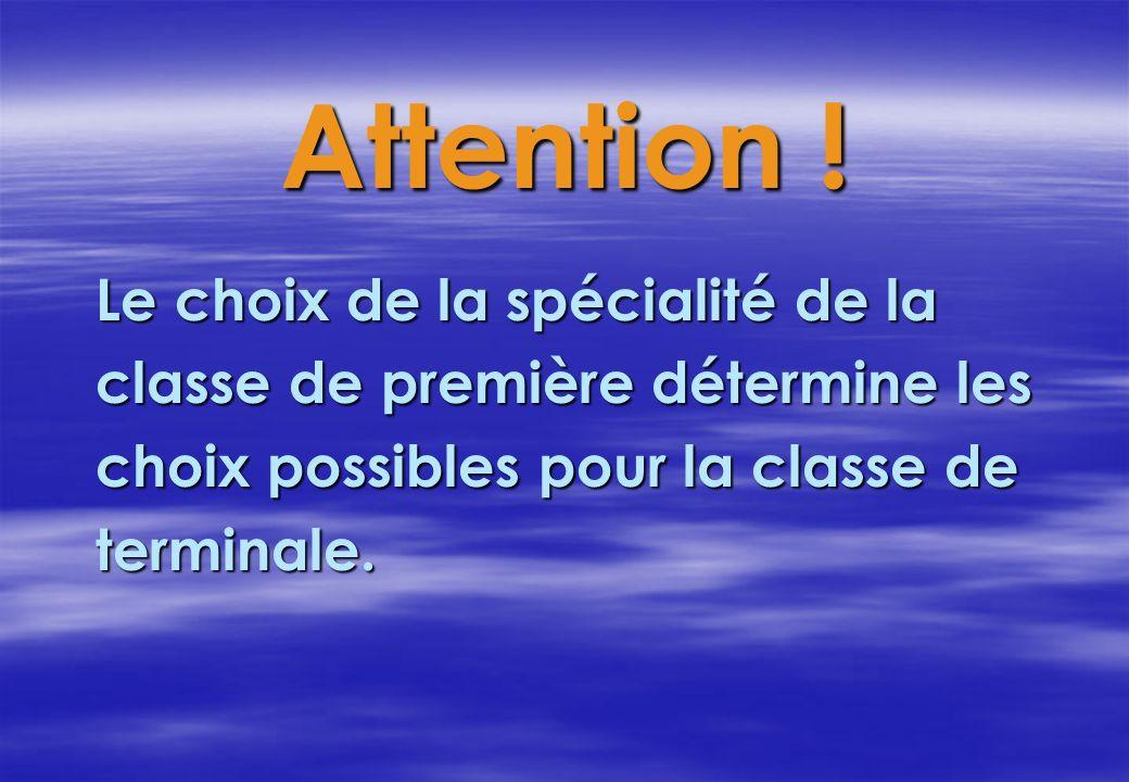 Attention ! Le choix de la spécialité de la classe de première détermine les choix possibles pour la classe de terminale.