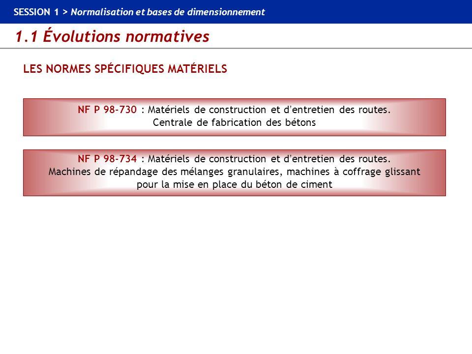 1.1 Évolutions normatives SESSION 1 > Normalisation et bases de dimensionnement LES NORMES SPÉCIFIQUES MATÉRIELS NF P 98-730 : Matériels de constructi