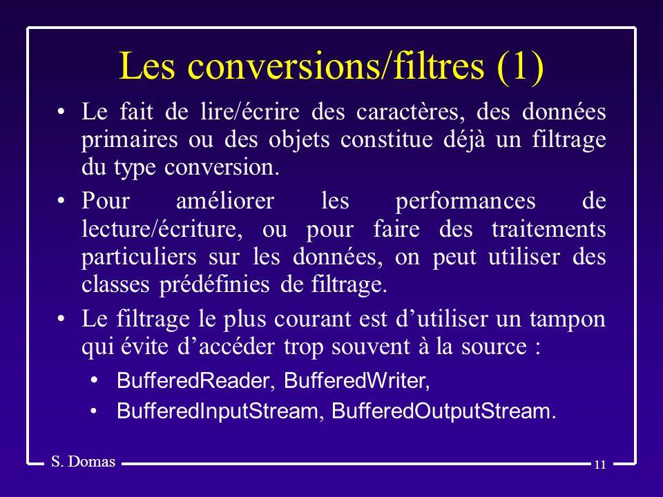11 Les conversions/filtres (1) S. Domas Le fait de lire/écrire des caractères, des données primaires ou des objets constitue déjà un filtrage du type