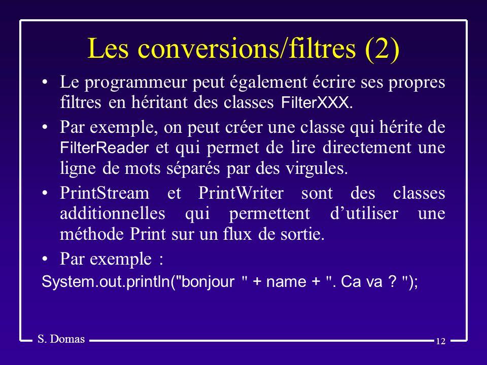 12 Les conversions/filtres (2) S. Domas Le programmeur peut également écrire ses propres filtres en héritant des classes FilterXXX. Par exemple, on pe