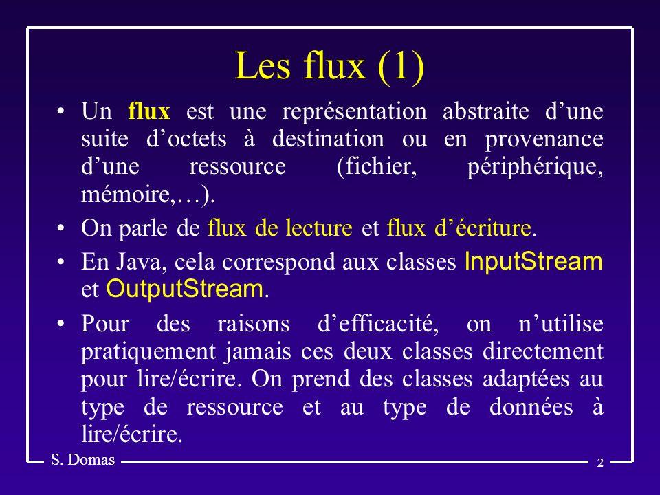 2 Les flux (1) S. Domas Un flux est une représentation abstraite dune suite doctets à destination ou en provenance dune ressource (fichier, périphériq
