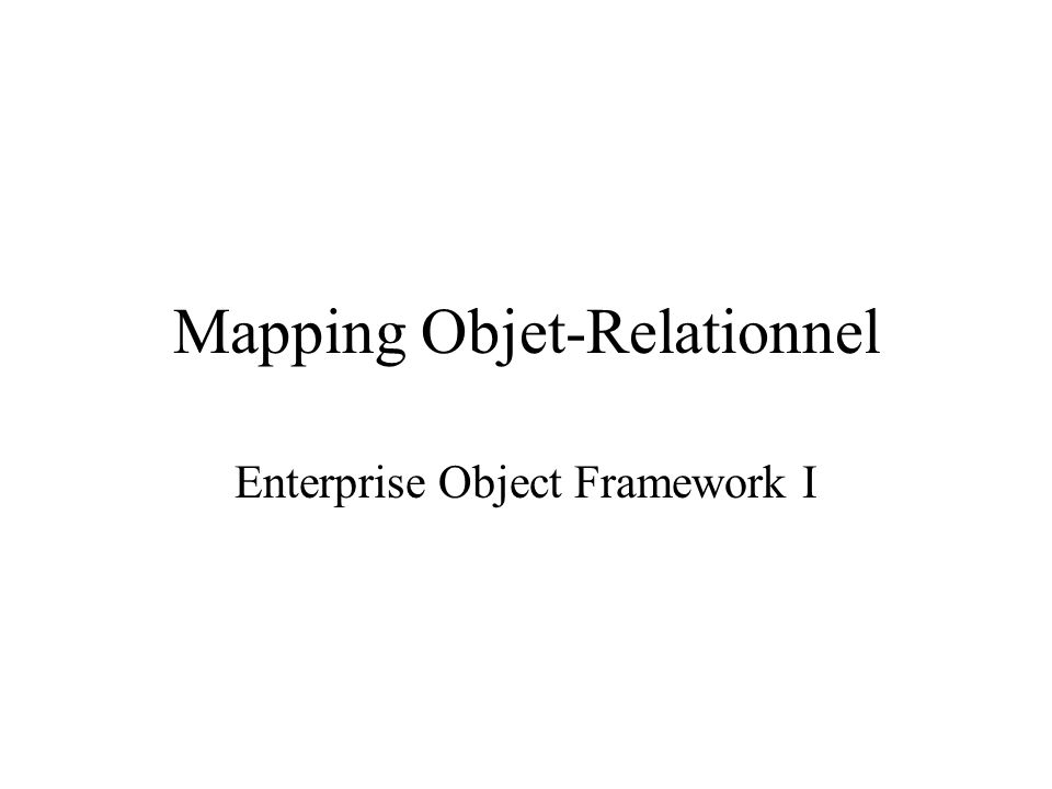 Mapping Objet-Relationnel Enterprise Object Framework I