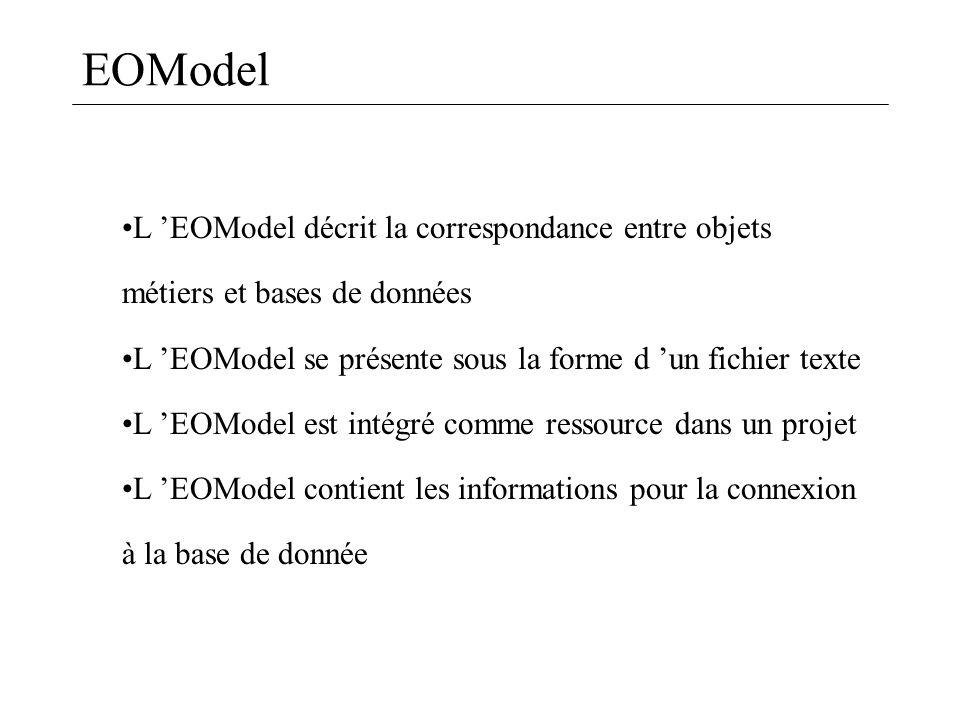 EOModel L EOModel décrit la correspondance entre objets métiers et bases de données L EOModel se présente sous la forme d un fichier texte L EOModel e