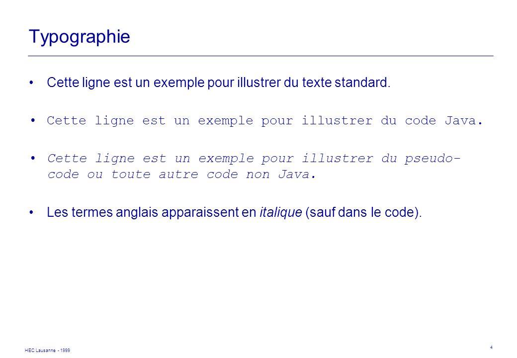 HEC Lausanne - 1999 4 Typographie Cette ligne est un exemple pour illustrer du texte standard. Cette ligne est un exemple pour illustrer du code Java.