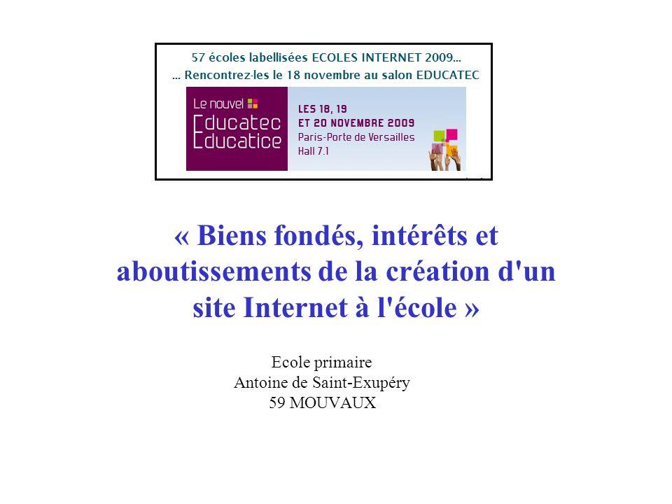 Ecole primaire Antoine de Saint-Exupéry 59 MOUVAUX « Biens fondés, intérêts et aboutissements de la création d'un site Internet à l'école »