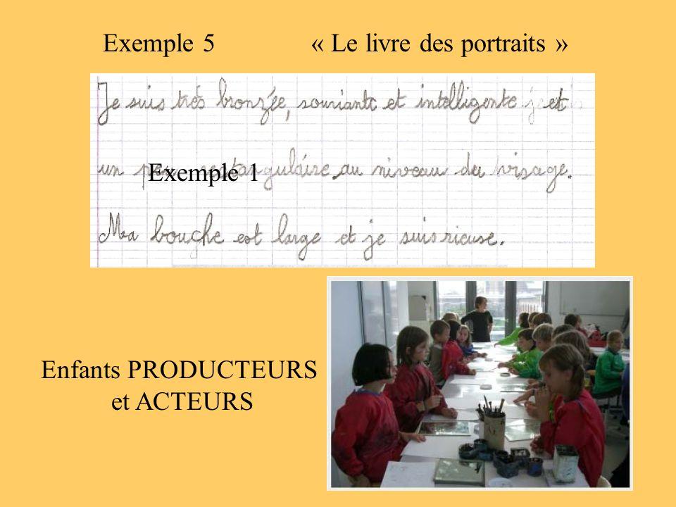 Enfants PRODUCTEURS et ACTEURS « Le livre des portraits » Exemple 1 Exemple 5