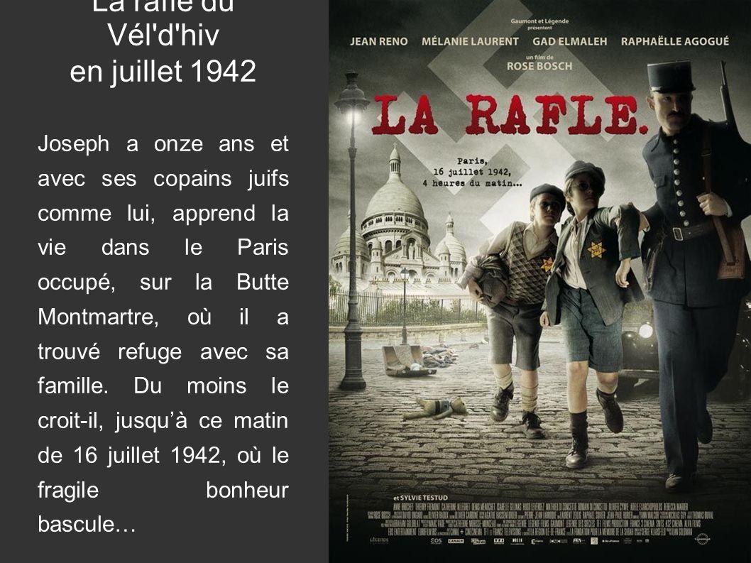 La rafle du Vél d hiv en juillet 1942 Joseph a onze ans et avec ses copains juifs comme lui, apprend la vie dans le Paris occupé, sur la Butte Montmartre, où il a trouvé refuge avec sa famille.