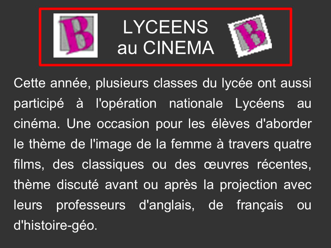 Cette année, plusieurs classes du lycée ont aussi participé à l'opération nationale Lycéens au cinéma. Une occasion pour les élèves d'aborder le thème