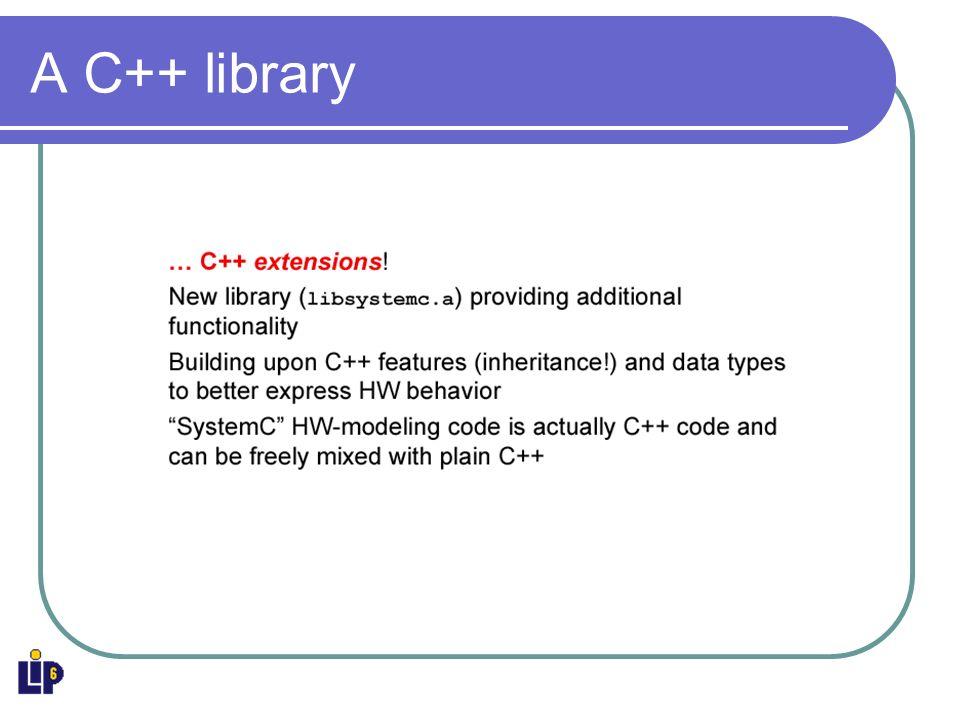 SystemC et POO Tout module SystemC dérive de la classe module de base Il en a donc le comportement par défaut Un module a des ports Input, output, inout Un module a des processus Correspond à la description comportementale de VHDL