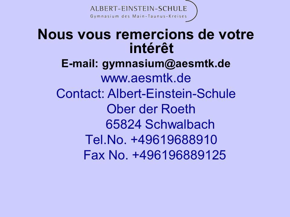 Nous vous remercions de votre intérêt E-mail: gymnasium@aesmtk.de www.aesmtk.de Contact: Albert-Einstein-Schule Ober der Roeth 65824 Schwalbach Tel.No