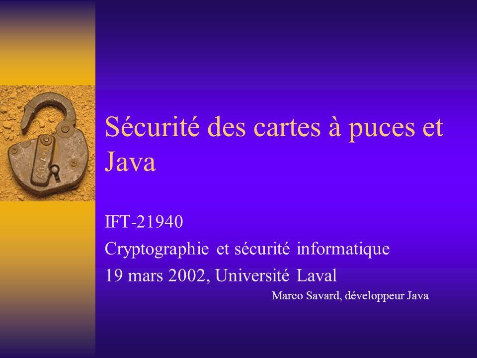 Sécurité des cartes à puces et Java IFT-21940 Cryptographie et sécurité informatique 19 mars 2002, Université Laval Marco Savard, développeur Java