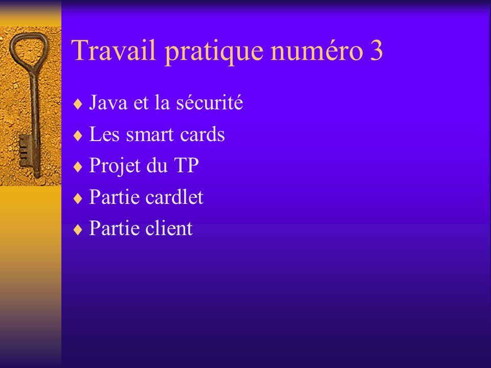 Travail pratique numéro 3 Java et la sécurité Les smart cards Projet du TP Partie cardlet Partie client