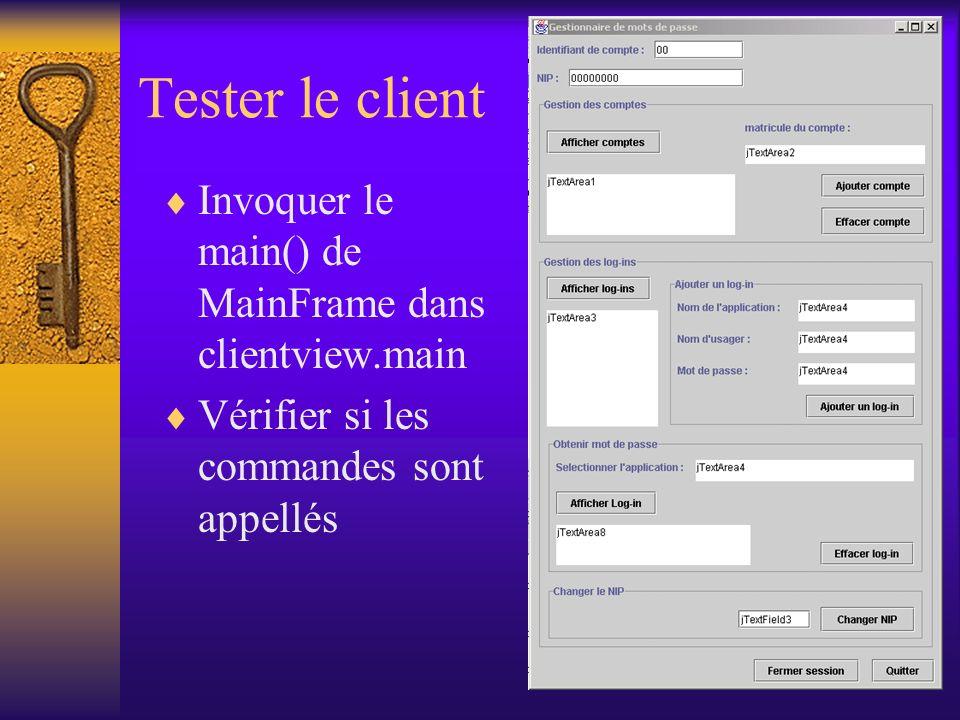 Tester le client Invoquer le main() de MainFrame dans clientview.main Vérifier si les commandes sont appellés